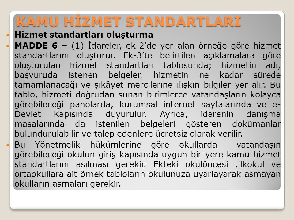 KAMU HİZMET STANDARTLARI Hizmet standartları oluşturma MADDE 6 – (1) İdareler, ek-2'de yer alan örneğe göre hizmet standartlarını oluşturur.