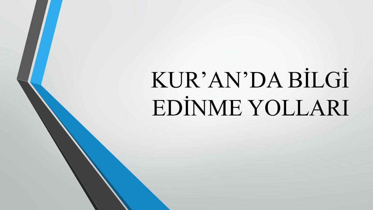 KUR'AN'DA BİLGİ EDİNME YOLLARI
