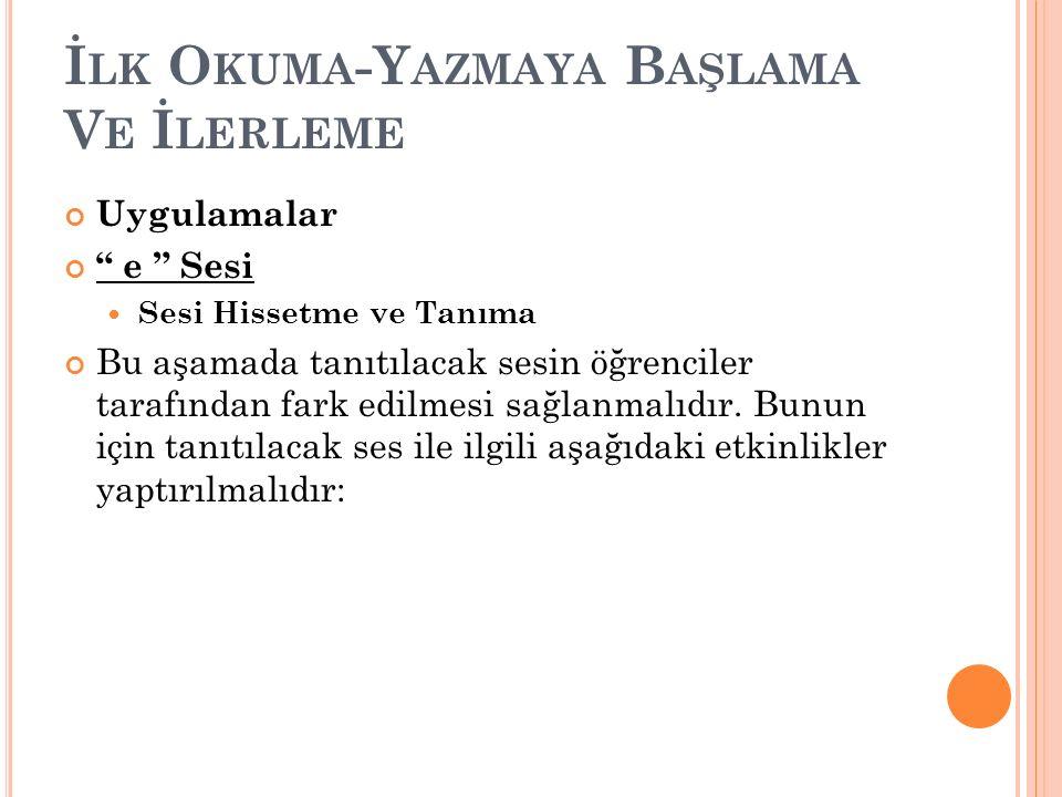 İ LK O KUMA -Y AZMAYA B AŞLAMA V E İ LERLEME Canlandırma, tekerleme, şarkı, öykü vb.