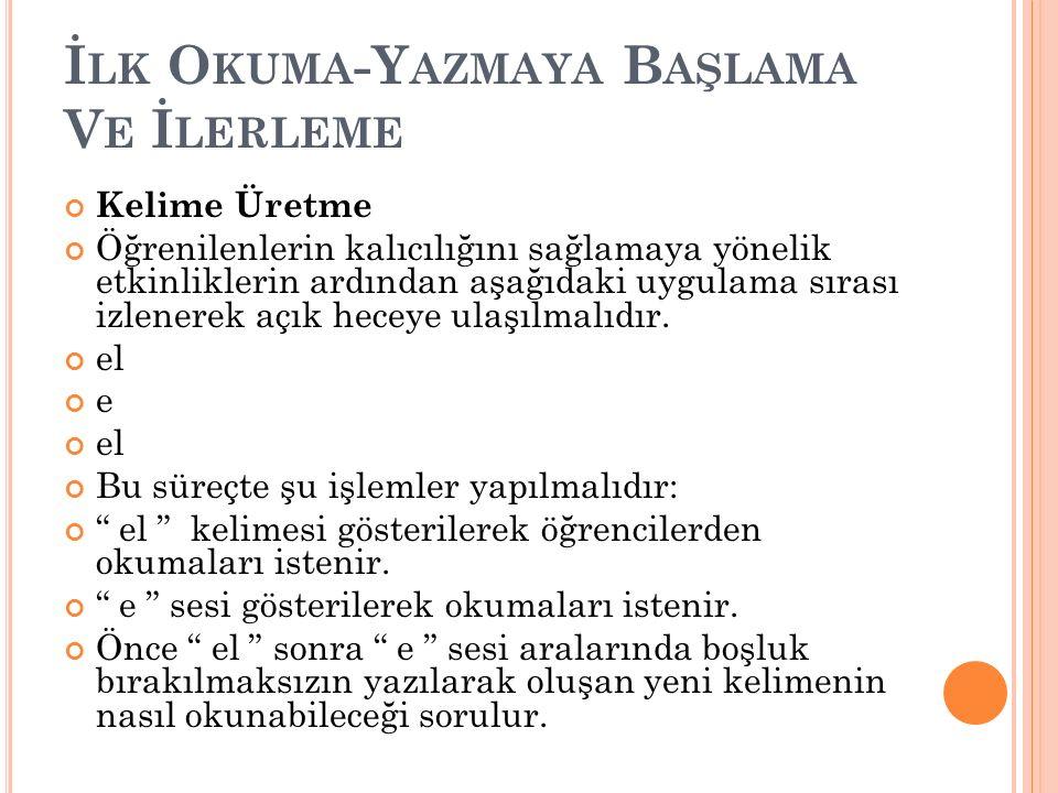 İ LK O KUMA -Y AZMAYA B AŞLAMA V E İ LERLEME Öğrencilerin okuma denemelerinin ardından doğru okumayı yaparak tekrarlamaları istenir.