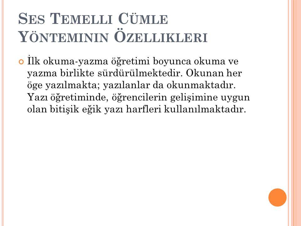 S ES T EMELLI C ÜMLE Y ÖNTEMININ Ö ZELLIKLERI  Türkçede her harf bir sesi karşıladığından bu yöntem Türkçenin ses yapısına uygundur.