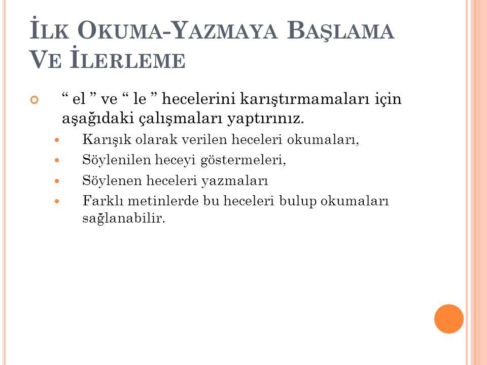 """İ LK O KUMA -Y AZMAYA B AŞLAMA V E İ LERLEME """" el """" ve """" le """" hecelerini karıştırmamaları için aşağıdaki çalışmaları yaptırınız. Karışık olarak verile"""