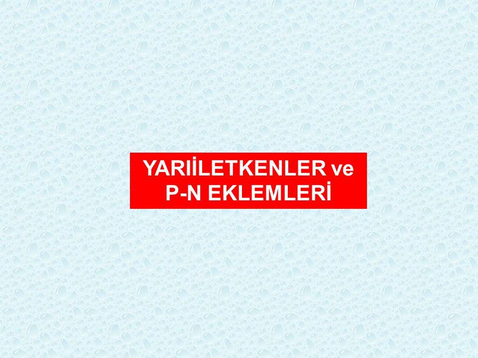 YARIİLETKENLER ve P-N EKLEMLERİ