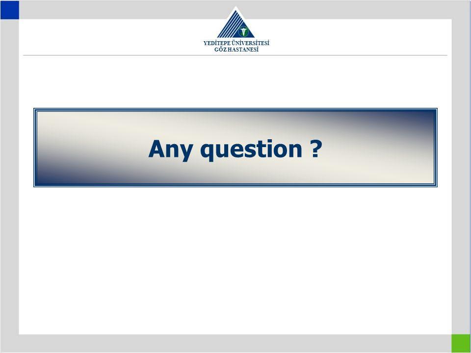 YEDİTEPE ÜNİVERSİTESİ GÖZ HASTANESİ Any question ?