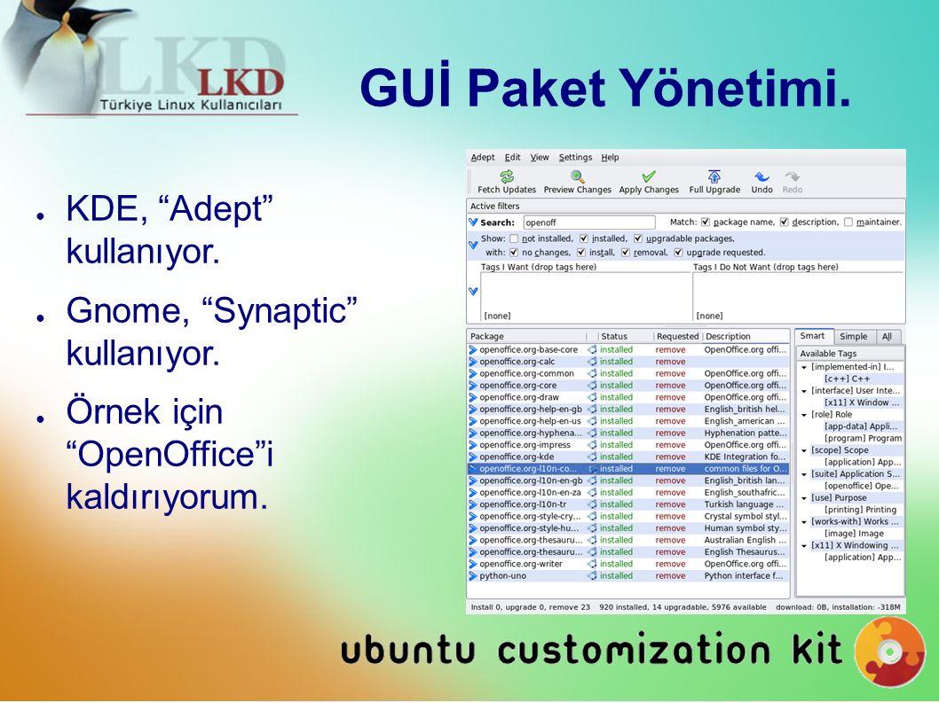 GUİ Paket Yönetimi. ● KDE, Adept kullanıyor. ● Gnome, Synaptic kullanıyor.