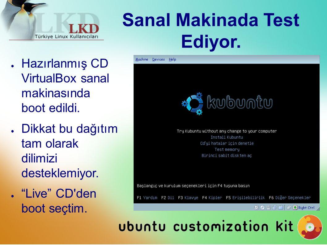 Sanal Makinada Test Ediyor. ● Hazırlanmış CD VirtualBox sanal makinasında boot edildi.