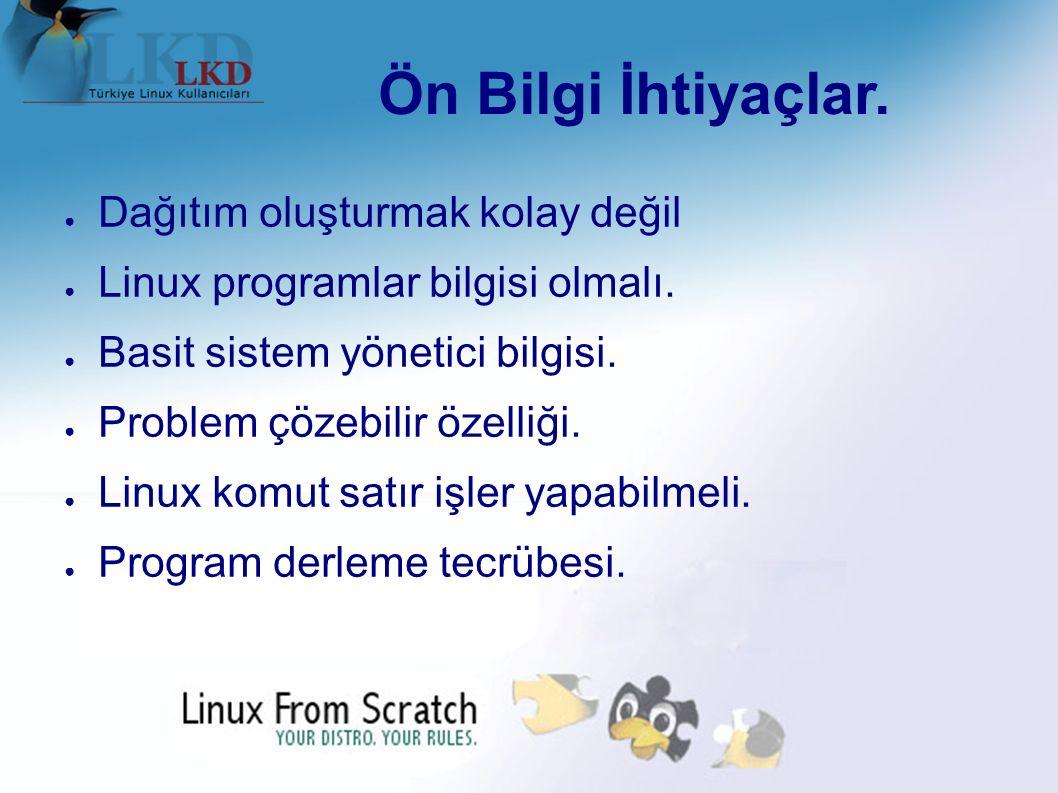 Ön Bilgi İhtiyaçlar.● Dağıtım oluşturmak kolay değil ● Linux programlar bilgisi olmalı.