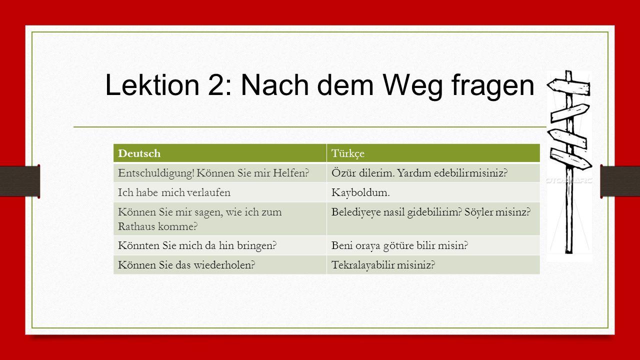 Lektion 2: Nach dem Weg fragen DeutschTürkçe Entschuldigung.