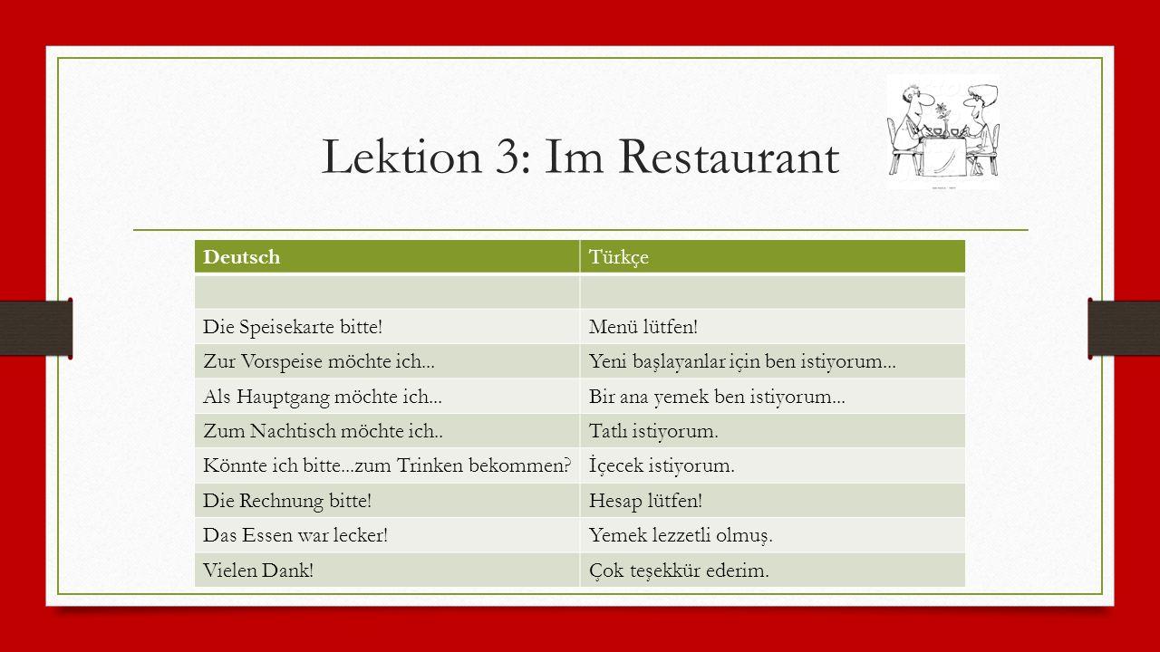 Lektion 3: Im Restaurant DeutschTürkçe Die Speisekarte bitte!Menü lütfen.