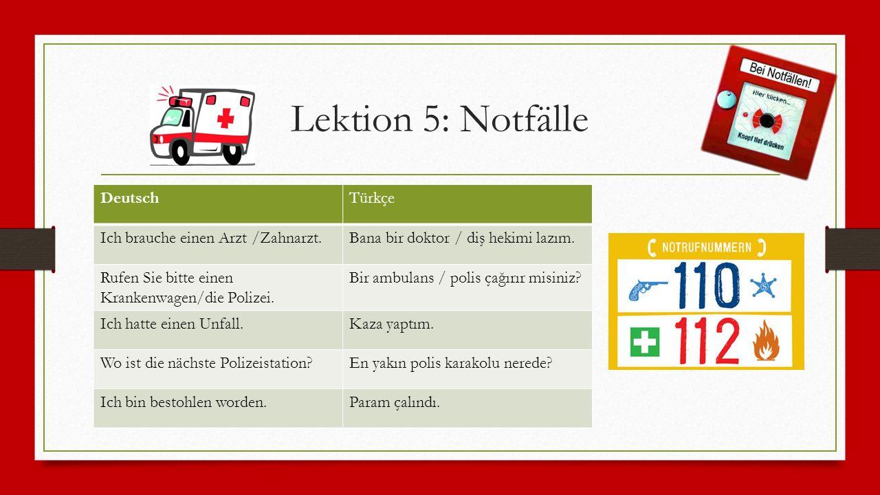 Lektion 5: Notfälle DeutschTürkçe Ich brauche einen Arzt /Zahnarzt.Bana bir doktor / diş hekimi lazım.