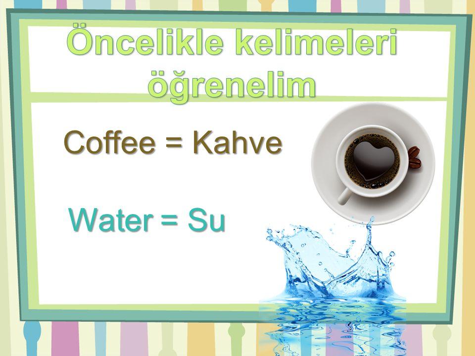 Milk = Süt Tea = Çay