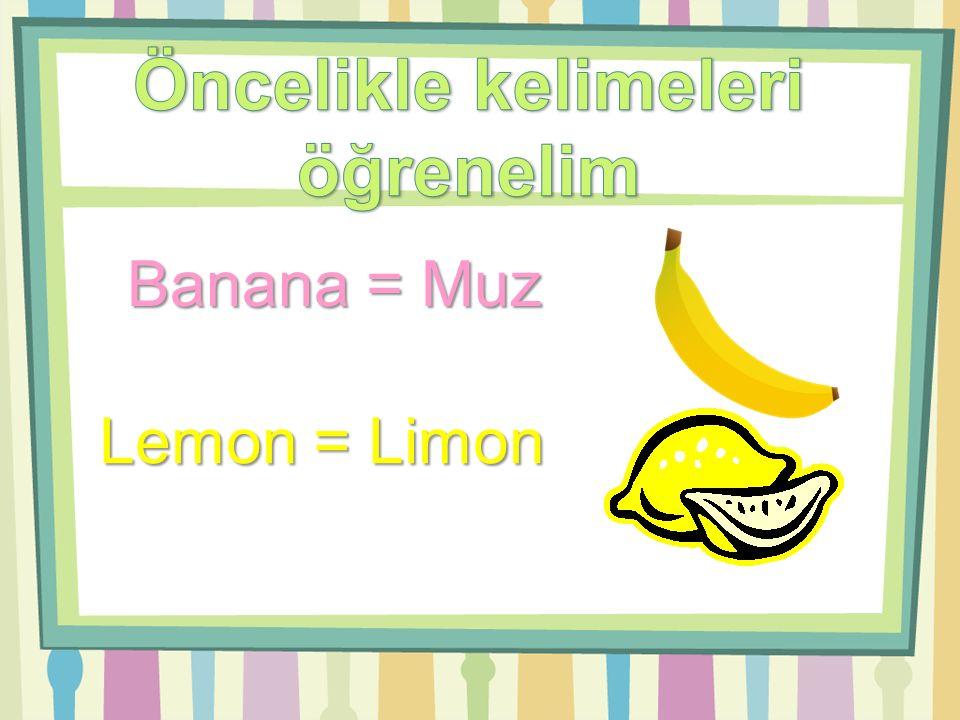 Banana = Muz Lemon = Limon
