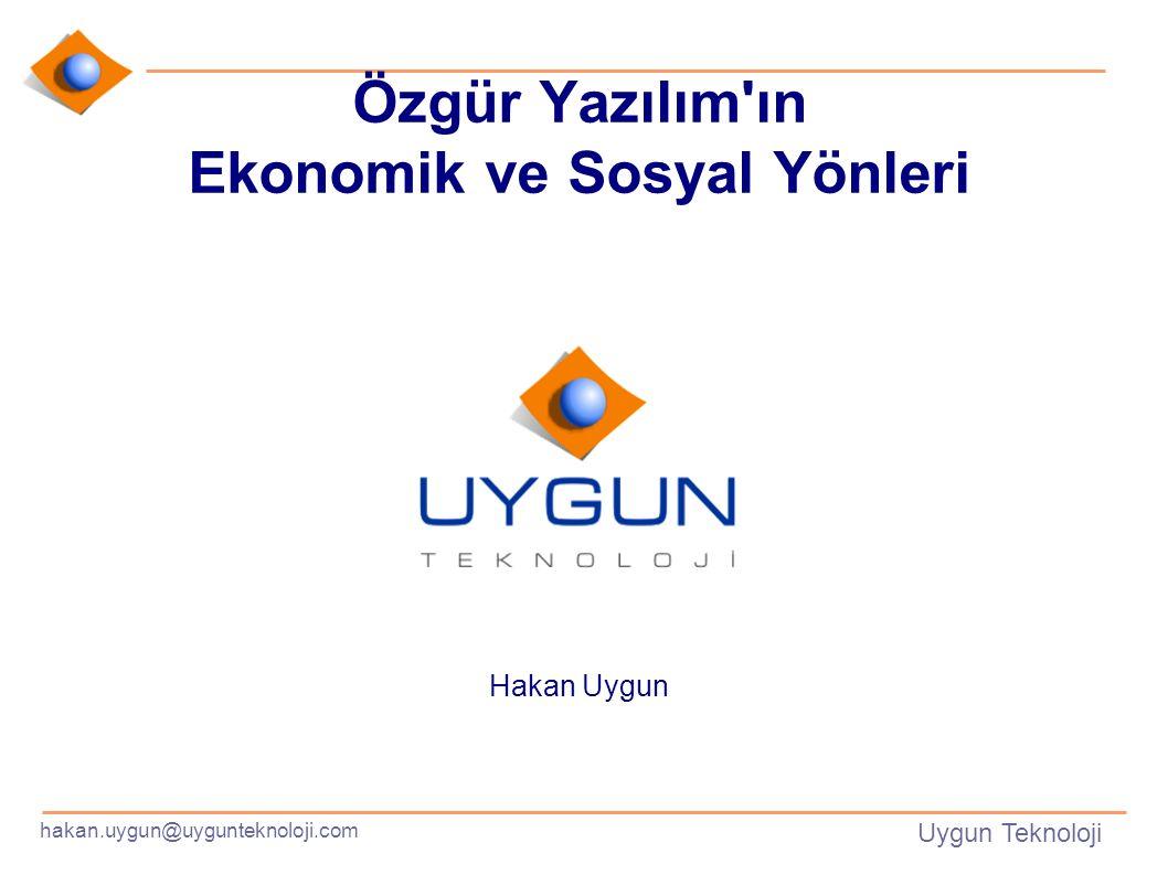 hakan.uygun@uygunteknoloji.com Uygun Teknoloji Özgür Yazılım ın Ekonomik ve Sosyal Yönleri Hakan Uygun