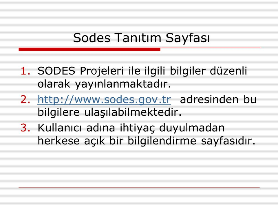 SODES-BİS adresleri 1.http://sodes.dpt.gov.tr internet sayfasından geçmiş yıllara (2008-2009 yıllarına) ilişkin bilgiler ve raporları alınabilmektedir.http://sodes.dpt.gov.tr 2.http://online.sodes.gov.tr internet sayfasında SODES ile ilgili her türlü işlem yapılmakta, gerekli istatistiki bilgiler ve raporlar alınabilmektedir.http://online.sodes.gov.tr