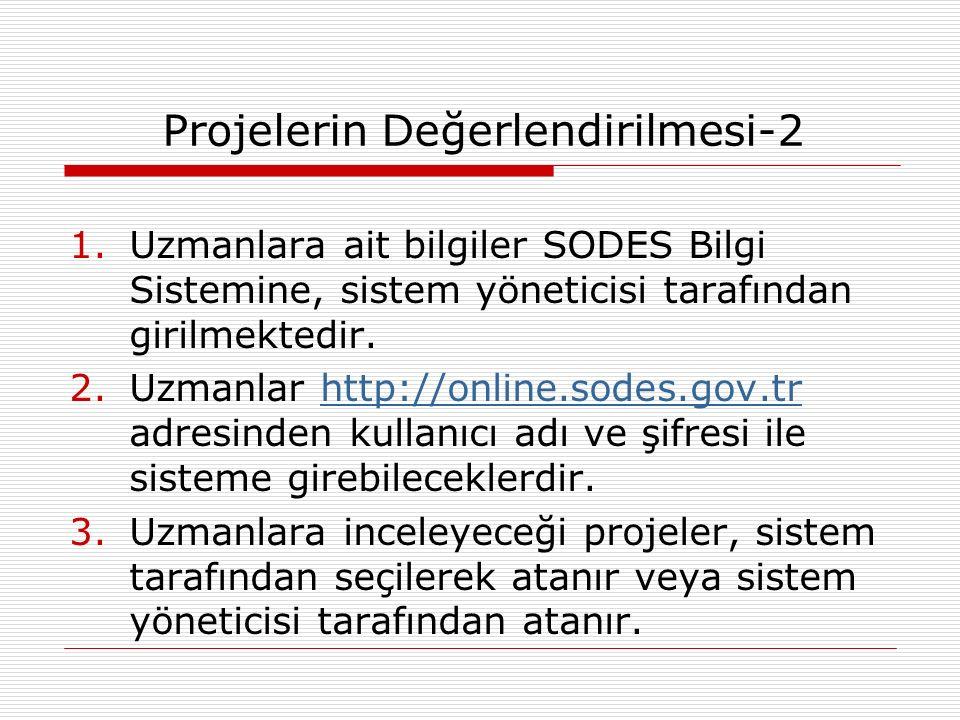 Projelerin Değerlendirilmesi-2 1.Uzmanlara ait bilgiler SODES Bilgi Sistemine, sistem yöneticisi tarafından girilmektedir.