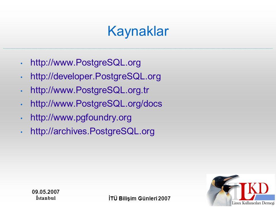 09.05.2007 İstanbul İTÜ Bilişim Günleri 2007 Kaynaklar http://www.PostgreSQL.org http://developer.PostgreSQL.org http://www.PostgreSQL.org.tr http://w