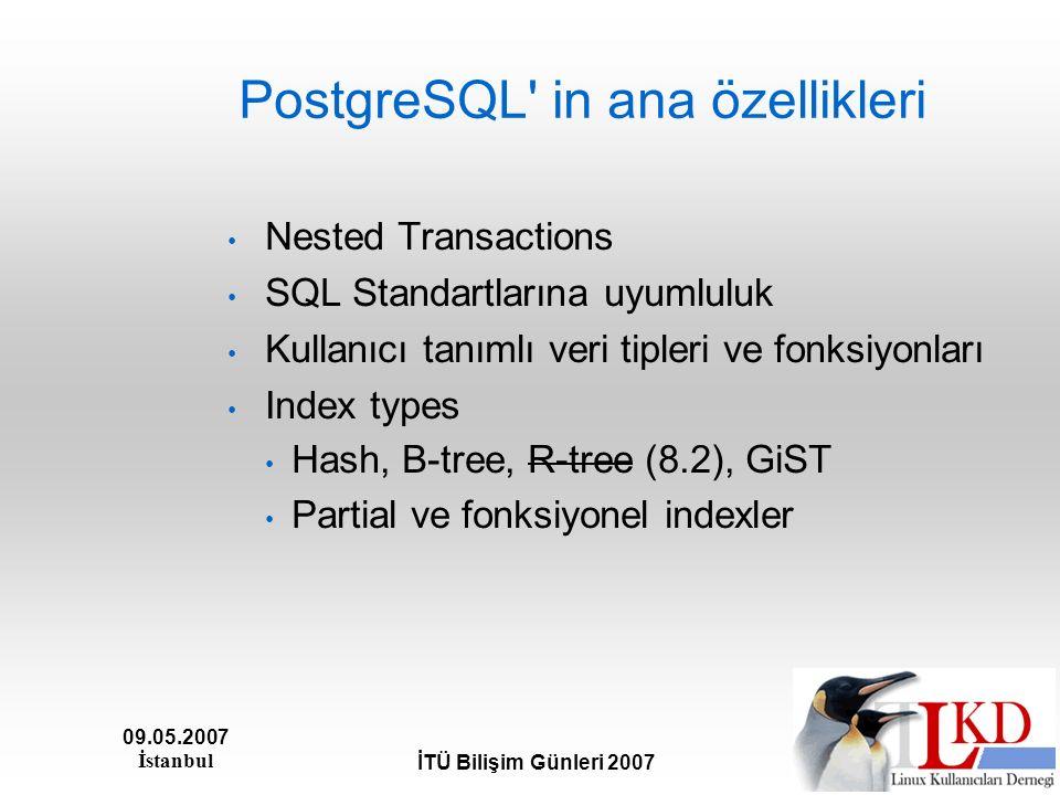 09.05.2007 İstanbul İTÜ Bilişim Günleri 2007 PostgreSQL' in ana özellikleri Nested Transactions SQL Standartlarına uyumluluk Kullanıcı tanımlı veri ti