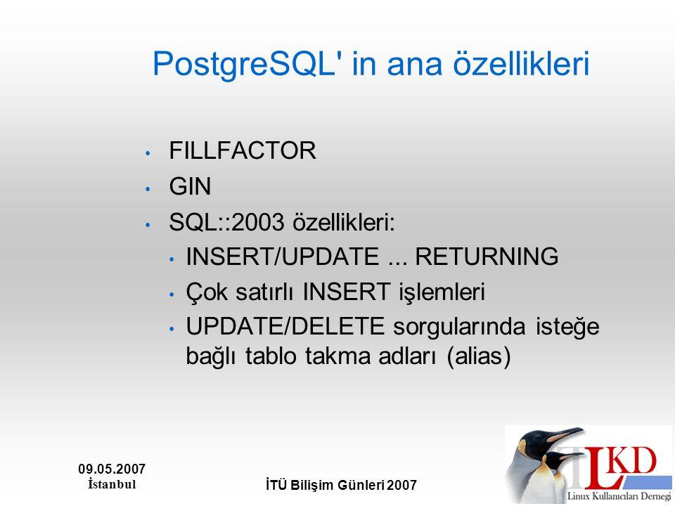 09.05.2007 İstanbul İTÜ Bilişim Günleri 2007 PostgreSQL' in ana özellikleri FILLFACTOR GIN SQL::2003 özellikleri: INSERT/UPDATE... RETURNING Çok satır