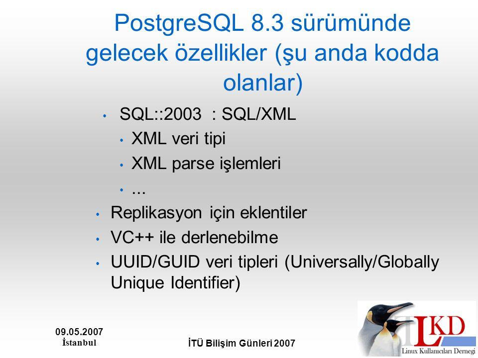 09.05.2007 İstanbul İTÜ Bilişim Günleri 2007 PostgreSQL 8.3 sürümünde gelecek özellikler (şu anda kodda olanlar) SQL::2003 : SQL/XML XML veri tipi XML