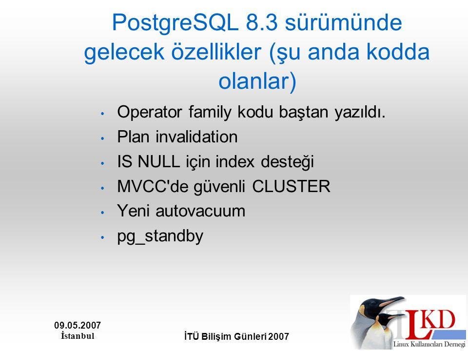 09.05.2007 İstanbul İTÜ Bilişim Günleri 2007 PostgreSQL 8.3 sürümünde gelecek özellikler (şu anda kodda olanlar) Operator family kodu baştan yazıldı.
