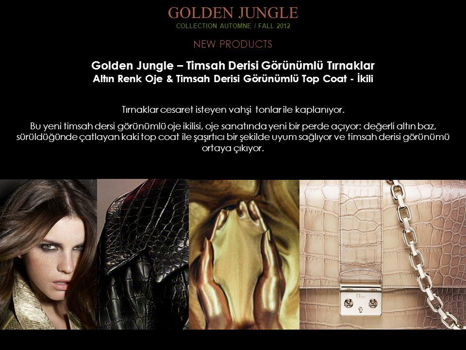 NEW PRODUCTS GOLDEN JUNGLE COLLECTION AUTOMNE / FALL 2012 Golden Jungle – Timsah Derisi Görünümlü Tırnaklar Altın Renk Oje & Timsah Derisi Görünümlü Top Coat - İkili Tırnaklar cesaret isteyen vahşi tonlar ile kaplanıyor.
