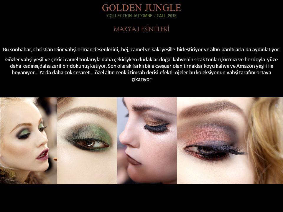 MAKYAJ ESİNTİLERİ GOLDEN JUNGLE COLLECTION AUTOMNE / FALL 2012 Bu sonbahar, Christian Dior vahşi orman desenlerini, bej, camel ve kaki yeşille birleştiriyor ve altın parıltılarla da aydınlatıyor.