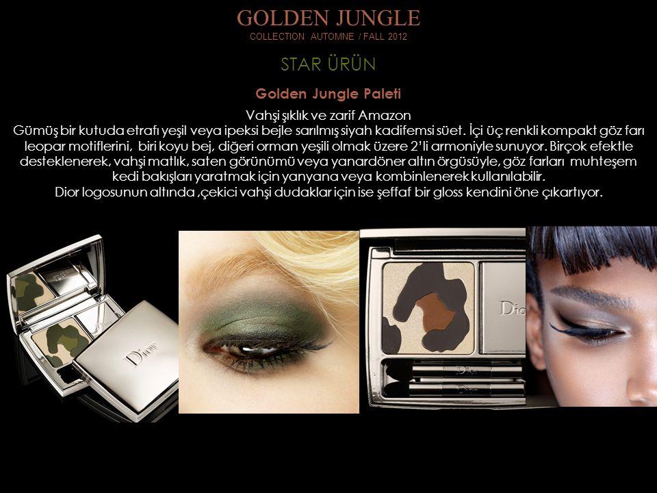 STAR ÜRÜN GOLDEN JUNGLE COLLECTION AUTOMNE / FALL 2012 Golden Jungle Paleti Vahşi şıklık ve zarif Amazon Gümüş bir kutuda etrafı yeşil veya ipeksi bejle sarılmış siyah kadifemsi süet.