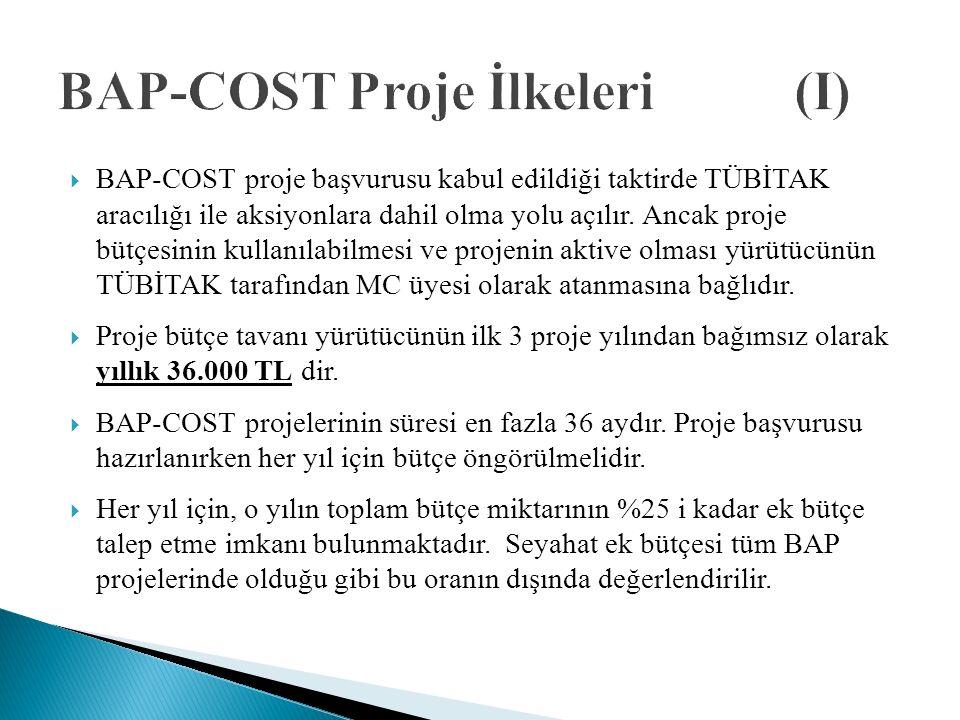  BAP-COST proje başvurusu kabul edildiği taktirde TÜBİTAK aracılığı ile aksiyonlara dahil olma yolu açılır.
