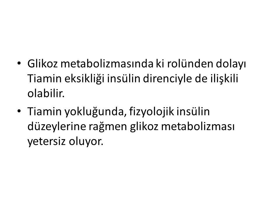 Glikoz metabolizmasında ki rolünden dolayı Tiamin eksikliği insülin direnciyle de ilişkili olabilir. Tiamin yokluğunda, fizyolojik insülin düzeylerine