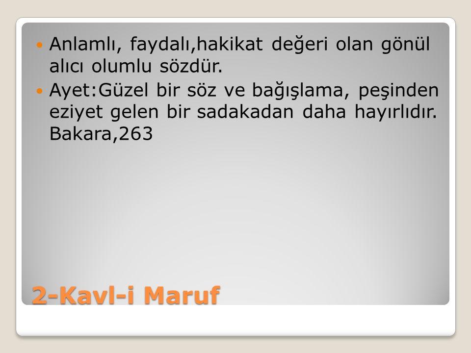 2-Kavl-i Maruf Anlamlı, faydalı,hakikat değeri olan gönül alıcı olumlu sözdür. Ayet:Güzel bir söz ve bağışlama, peşinden eziyet gelen bir sadakadan da