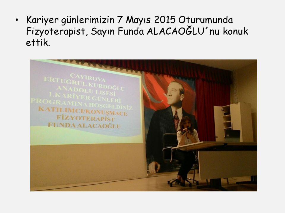 Kariyer günlerimizin 7 Mayıs 2015 Oturumunda Fizyoterapist, Sayın Funda ALACAOĞLU´nu konuk ettik.