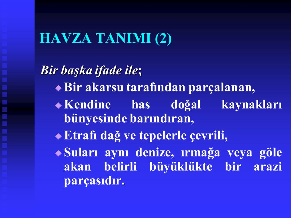 HAVZA TANIMI (2) Bir başka ifade ile;   Bir akarsu tarafından parçalanan,   Kendine has doğal kaynakları bünyesinde barındıran,   Etrafı dağ ve tepelerle çevrili, .
