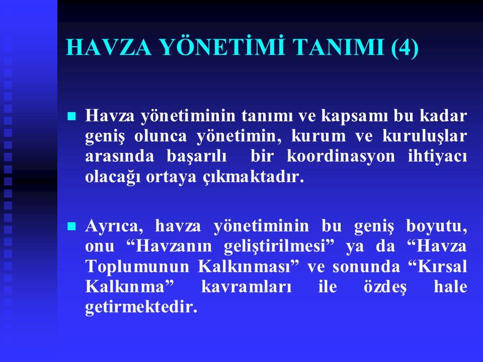 HAVZA YÖNETİMİ TANIMI (4) Havza yönetiminin tanımı ve kapsamı bu kadar geniş olunca yönetimin, kurum ve kuruluşlar arasında başarılı bir koordinasyon