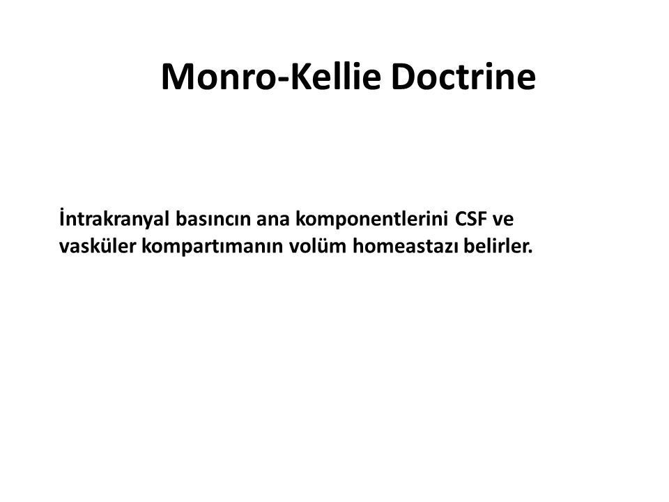 Monro-Kellie Doctrine İntrakranyal basıncın ana komponentlerini CSF ve vasküler kompartımanın volüm homeastazı belirler.