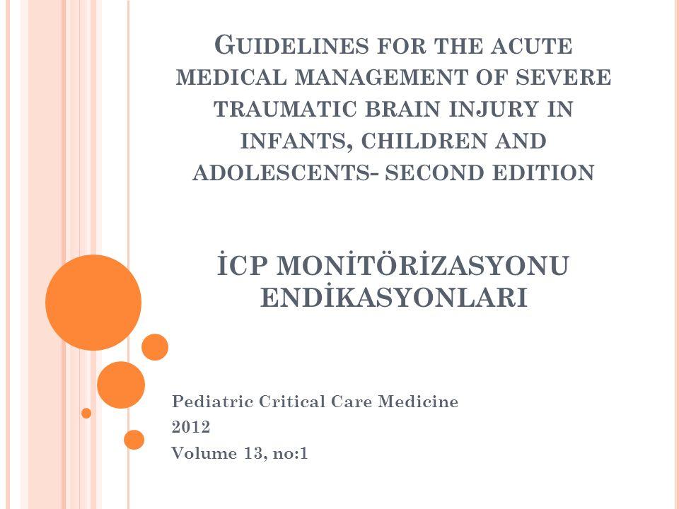 Guideline' ların yeteri kadar uygulanmaması 2007 (USA %60- beyin cerrahları, diğer hekimler) Dean NP, Boslaugh S, Adelson PD, et al: Physician agreement with evidence-based Recommendations for the treatment of severe traumatic brain injury in children.