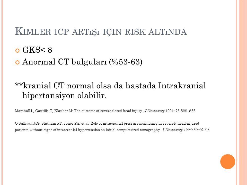 K IMLER ICP ARTıŞı IÇIN RISK ALTıNDA GKS< 8 Anormal CT bulguları (%53-63) **kranial CT normal olsa da hastada Intrakranial hipertansiyon olabilir. Mar