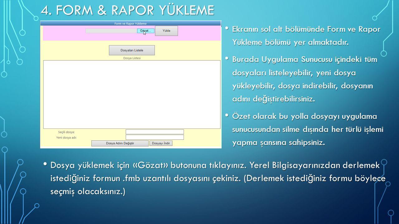 4.FORM & RAPOR YÜKLEME Ekranın sol alt bölümünde Form ve Rapor Yükleme bölümü yer almaktadır.