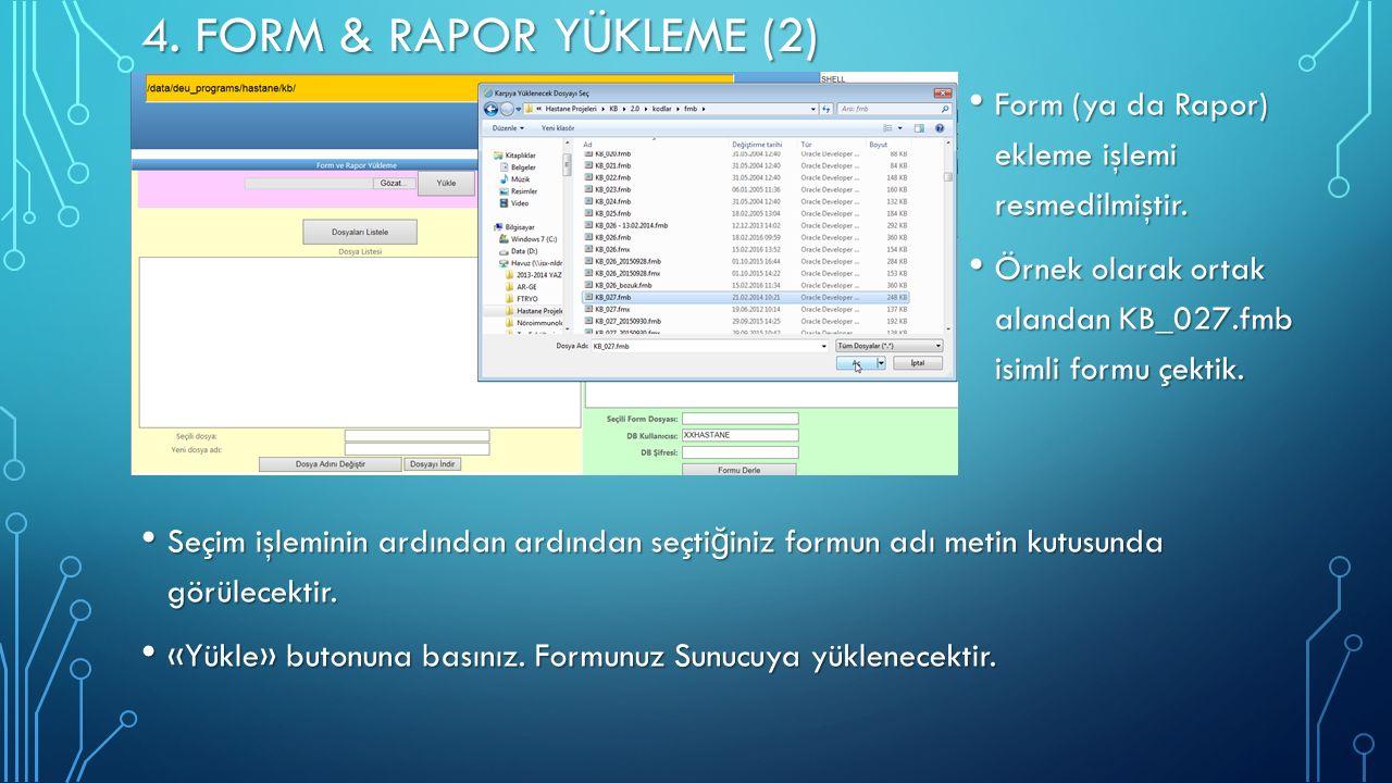 4. FORM & RAPOR YÜKLEME (2) Form (ya da Rapor) ekleme işlemi resmedilmiştir.