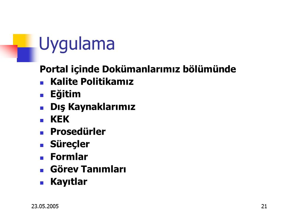 23.05.200521 Uygulama Portal içinde Dokümanlarımız bölümünde Kalite Politikamız Eğitim Dış Kaynaklarımız KEK Prosedürler Süreçler Formlar Görev Tanımları Kayıtlar