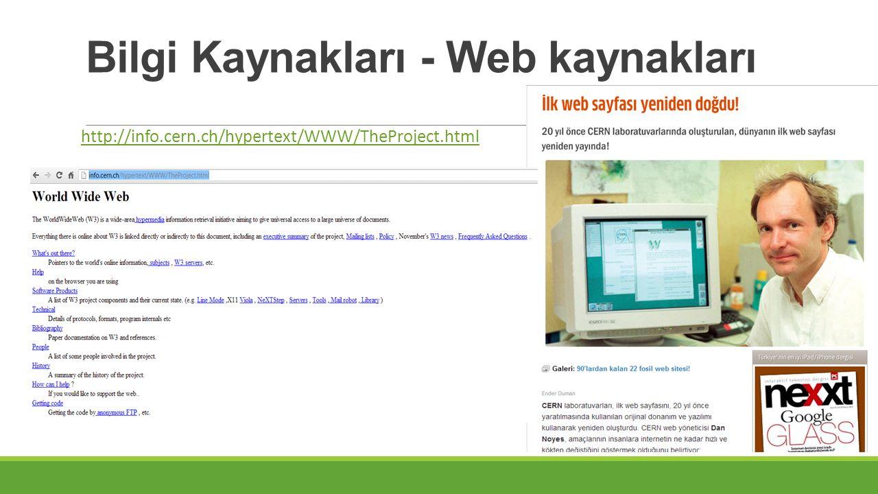 Bilgi Kaynakları - Web kaynakları http://info.cern.ch/hypertext/WWW/TheProject.html