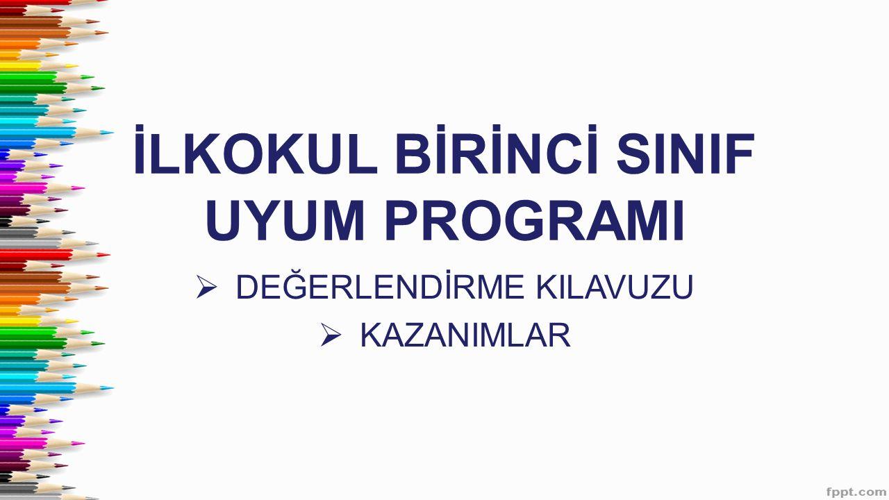 İLKOKUL BİRİNCİ SINIF UYUM PROGRAMI  DEĞERLENDİRME KILAVUZU  KAZANIMLAR