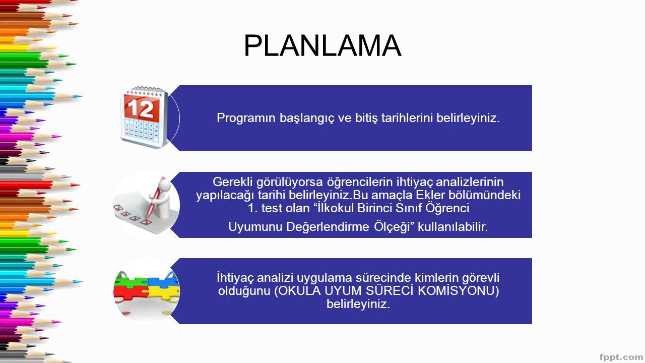 PLANLAMA Programın başlangıç ve bitiş tarihlerini belirleyiniz.