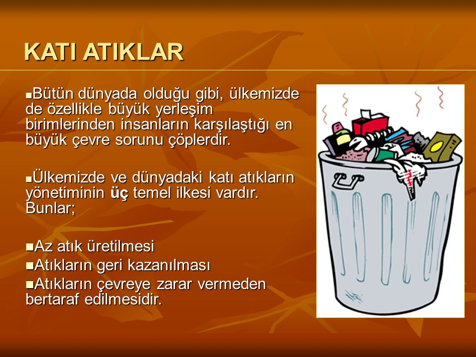 KATI ATIKLAR Bütün dünyada olduğu gibi, ülkemizde de özellikle büyük yerleşim birimlerinden insanların karşılaştığı en büyük çevre sorunu çöplerdir.