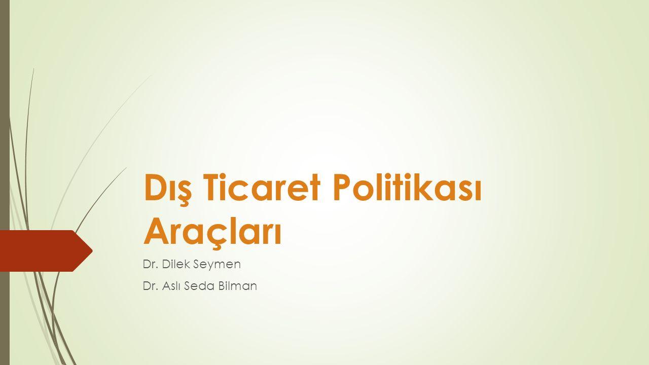 Dış Ticaret Politikası Araçları Dr. Dilek Seymen Dr. Aslı Seda Bilman