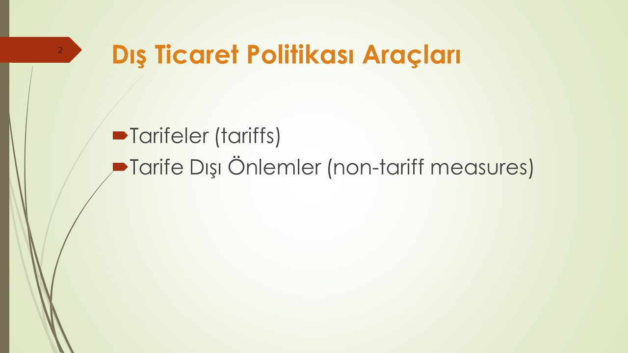 2 Dış Ticaret Politikası Araçları  Tarifeler (tariffs)  Tarife Dışı Önlemler (non-tariff measures)