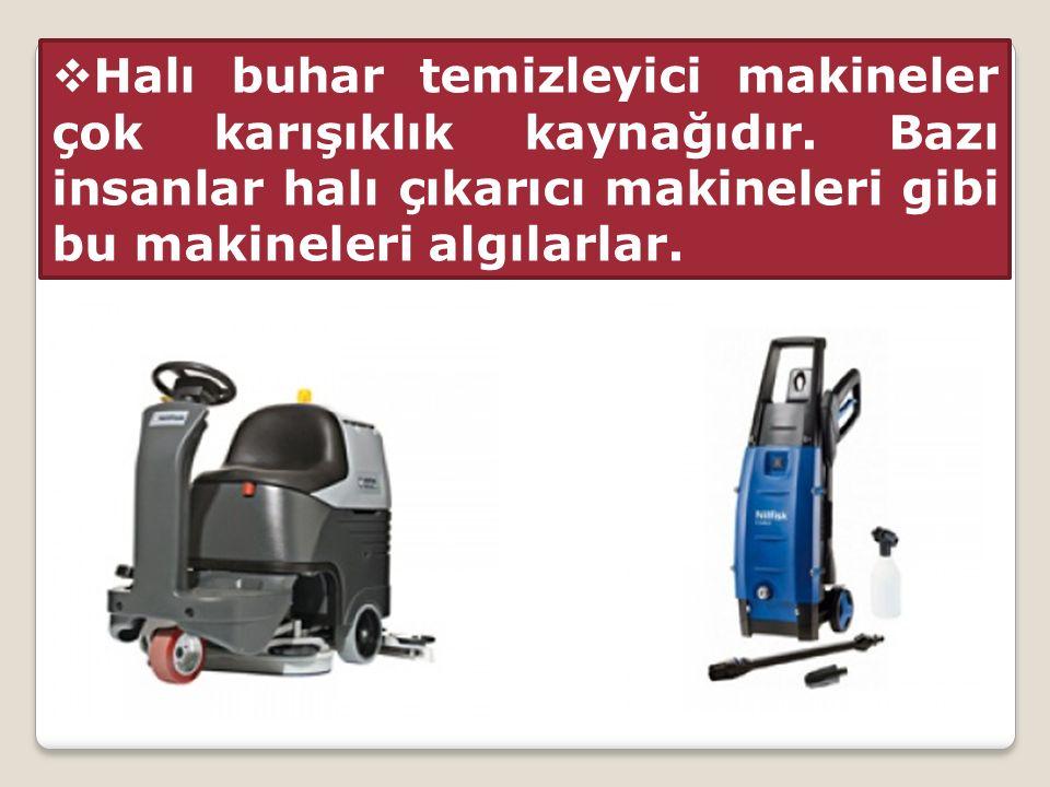  Halı buhar temizleyici makineler çok karışıklık kaynağıdır.