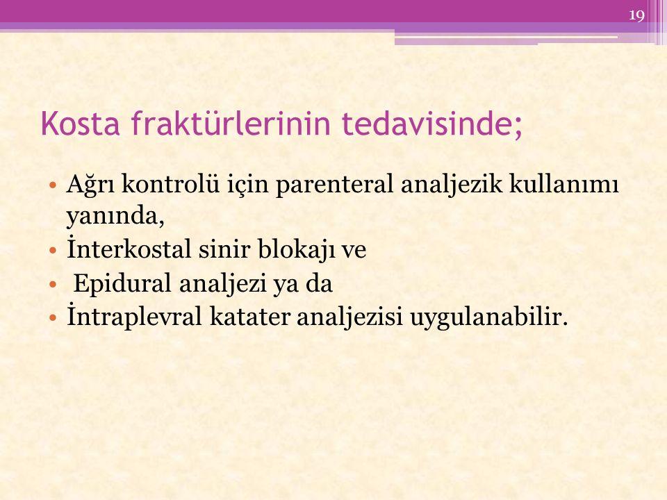 Kosta fraktürlerinin tedavisinde; Ağrı kontrolü için parenteral analjezik kullanımı yanında, İnterkostal sinir blokajı ve Epidural analjezi ya da İntraplevral katater analjezisi uygulanabilir.