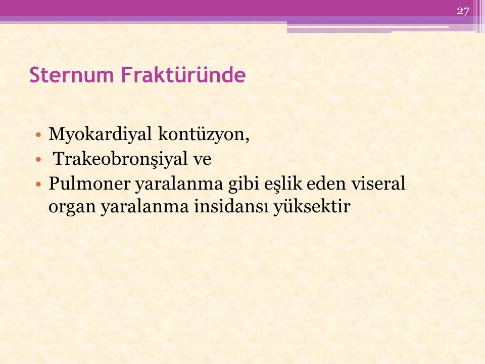 Sternum Fraktüründe Myokardiyal kontüzyon, Trakeobronşiyal ve Pulmoner yaralanma gibi eşlik eden viseral organ yaralanma insidansı yüksektir 27