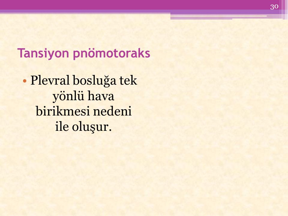 Tansiyon pnömotoraks Plevral bosluğa tek yönlü hava birikmesi nedeni ile oluşur. 30
