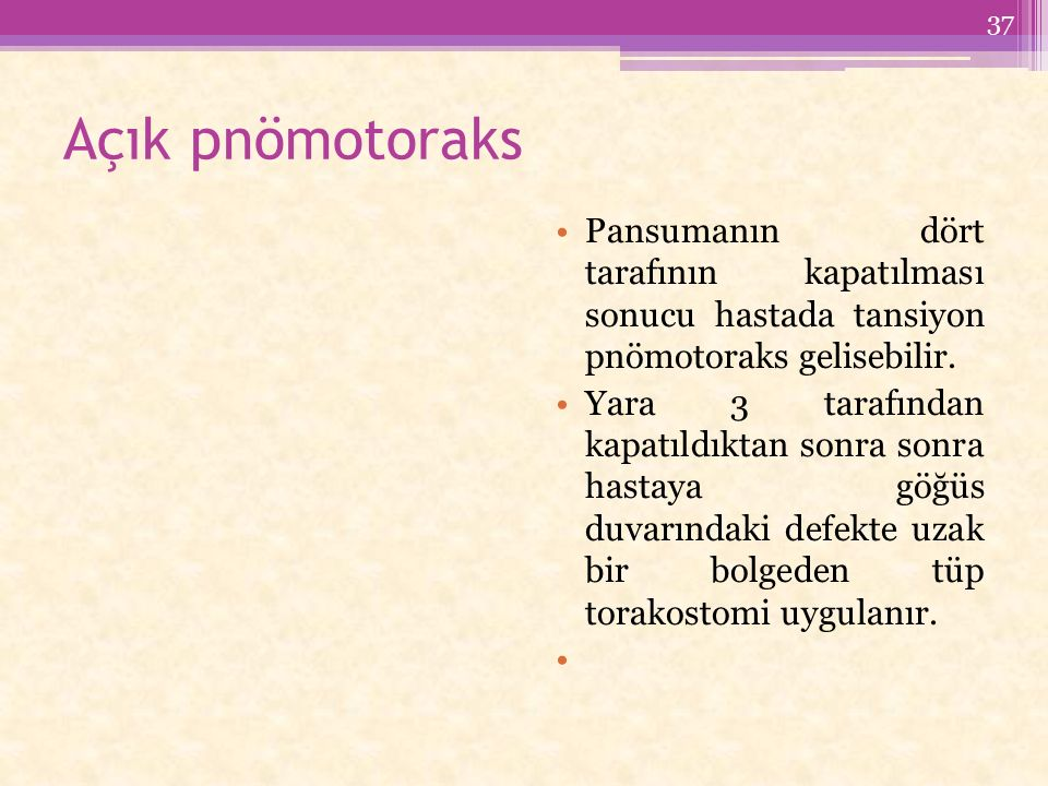 Açık pnömotoraks Pansumanın dört tarafının kapatılması sonucu hastada tansiyon pnömotoraks gelisebilir.